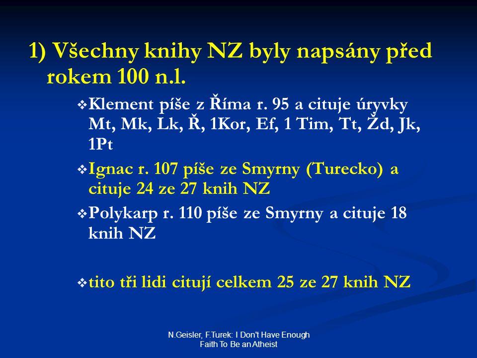 N.Geisler, F.Turek: I Don't Have Enough Faith To Be an Atheist 1) Všechny knihy NZ byly napsány před rokem 100 n.l.   Klement píše z Říma r. 95 a ci