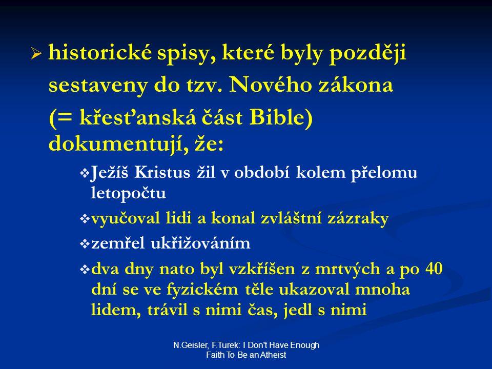 N.Geisler, F.Turek: I Don't Have Enough Faith To Be an Atheist   historické spisy, které byly později sestaveny do tzv. Nového zákona (= křesťanská