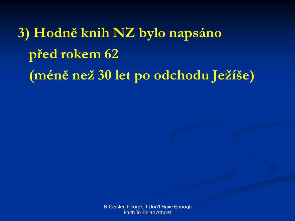 N.Geisler, F.Turek: I Don t Have Enough Faith To Be an Atheist 3) Hodně knih NZ bylo napsáno před rokem 62 (méně než 30 let po odchodu Ježíše)