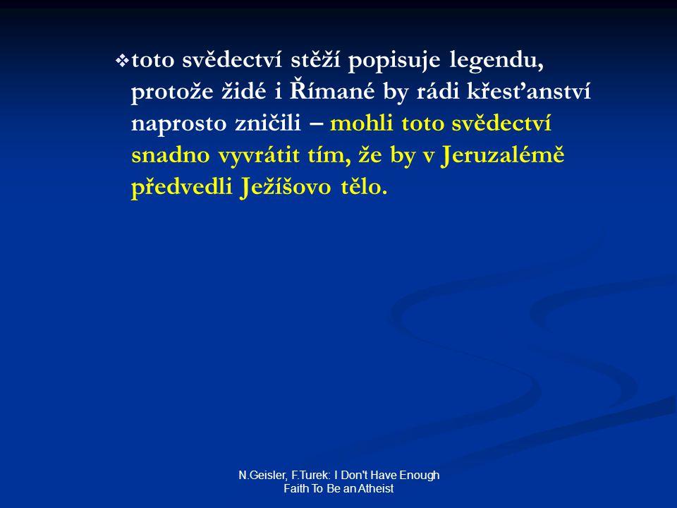 N.Geisler, F.Turek: I Don't Have Enough Faith To Be an Atheist   toto svědectví stěží popisuje legendu, protože židé i Římané by rádi křesťanství na