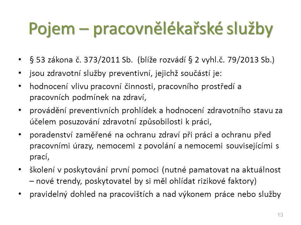 Pojem – pracovnělékařské služby § 53 zákona č. 373/2011 Sb. (blíže rozvádí § 2 vyhl.č. 79/2013 Sb.) jsou zdravotní služby preventivní, jejichž součást