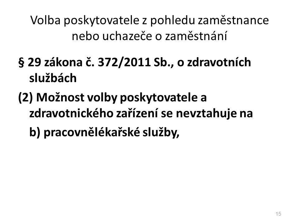 Volba poskytovatele z pohledu zaměstnance nebo uchazeče o zaměstnání § 29 zákona č. 372/2011 Sb., o zdravotních službách (2) Možnost volby poskytovate