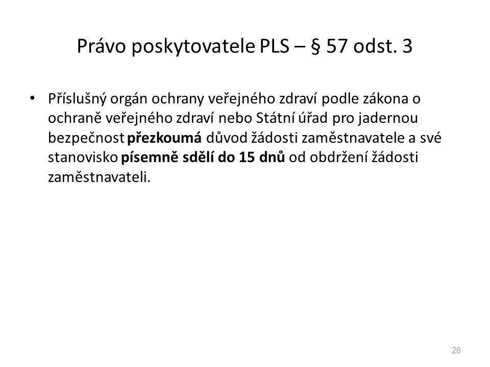 Právo poskytovatele PLS – § 57 odst. 3 Příslušný orgán ochrany veřejného zdraví podle zákona o ochraně veřejného zdraví nebo Státní úřad pro jadernou
