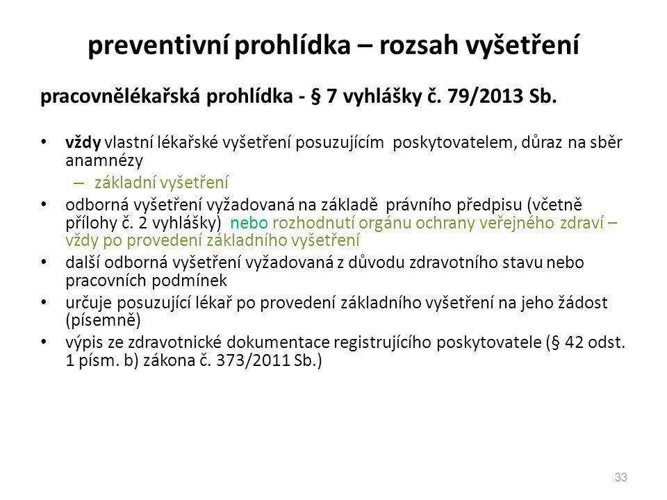 preventivní prohlídka – rozsah vyšetření pracovnělékařská prohlídka - § 7 vyhlášky č. 79/2013 Sb. vždy vlastní lékařské vyšetření posuzujícím poskytov