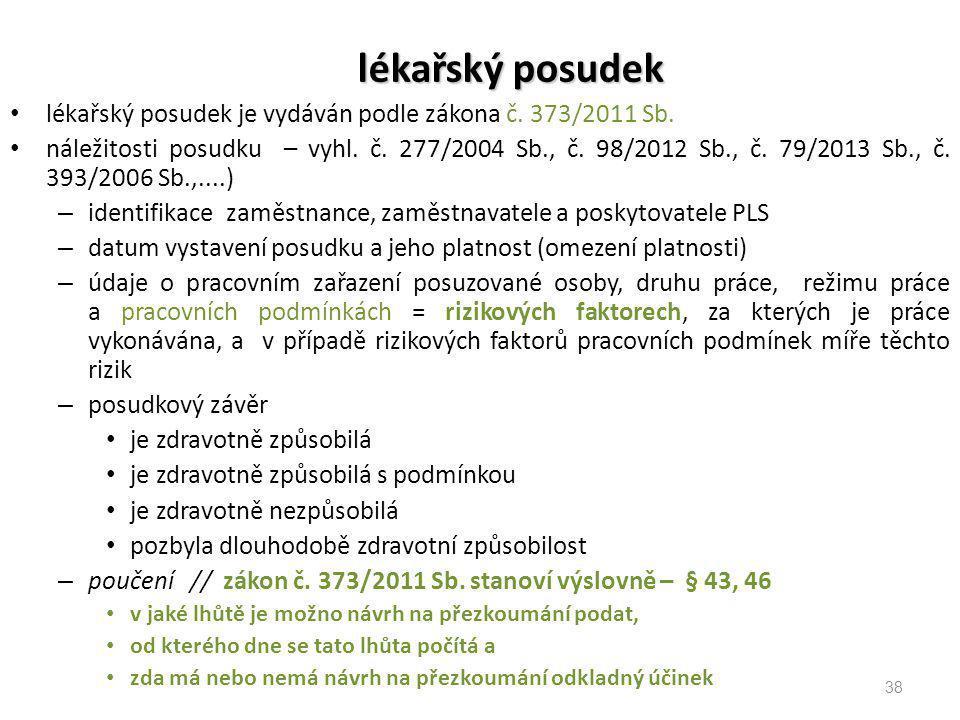 lékařský posudek lékařský posudek je vydáván podle zákona č. 373/2011 Sb. náležitosti posudku – vyhl. č. 277/2004 Sb., č. 98/2012 Sb., č. 79/2013 Sb.,