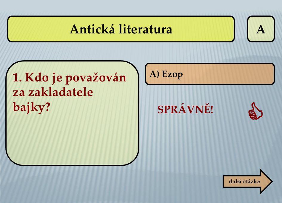 A A) Ezop SPRÁVNĚ!  další otázka Antická literatura 1. Kdo je považován za zakladatele bajky?