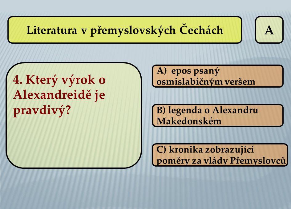 A A)epos psanýepos psaný osmislabičným veršem B) legenda o Alexandru Makedonském C) kronika zobrazující poměry za vlády Přemyslovců Literatura v přemy