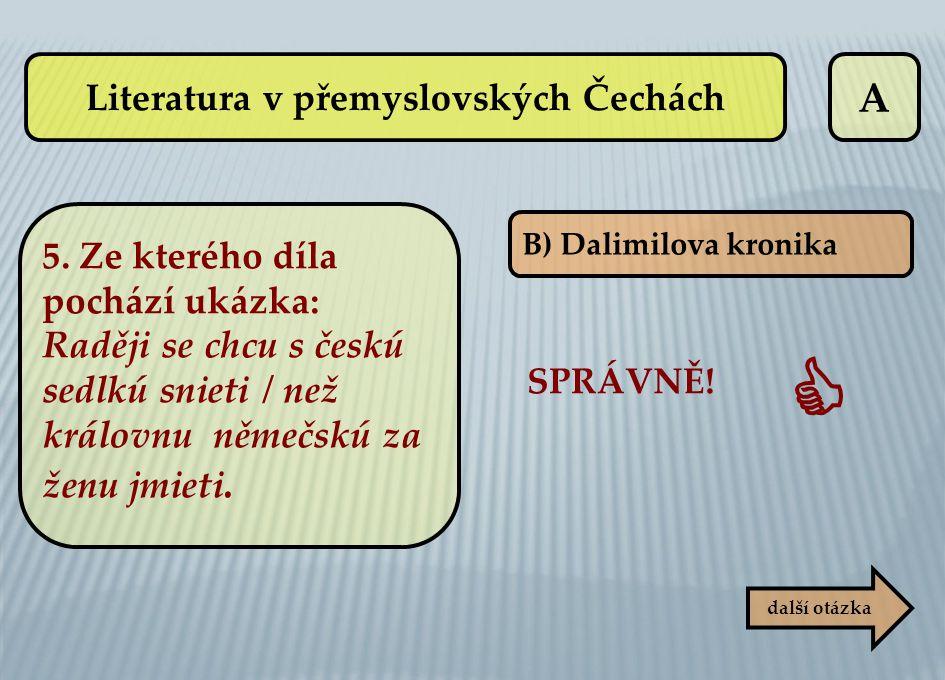 A B) Dalimilova kronika SPRÁVNĚ!  další otázka Literatura v přemyslovských Čechách 5. Ze kterého díla pochází ukázka: Raději se chcu s českú sedlkú s