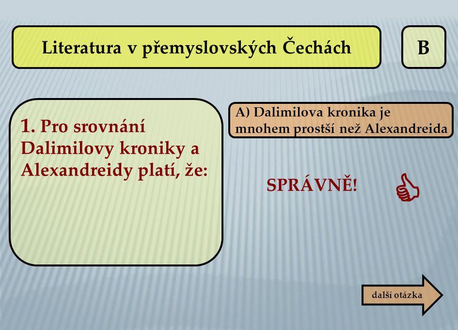 B A) Dalimilova kronika je mnohem prostší než Alexandreida SPRÁVNĚ!  další otázka Literatura v přemyslovských Čechách 1. Pro srovnání Dalimilovy kron