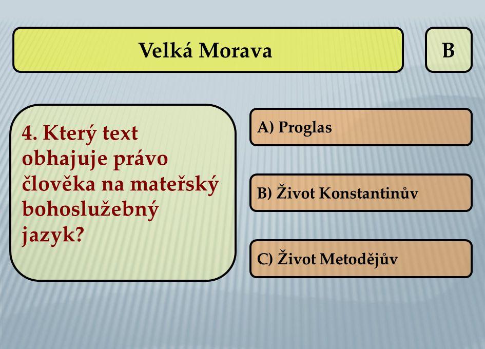 B A) Proglas B) Život Konstantinův C) Život Metodějův 4. Který text obhajuje právo člověka na mateřský bohoslužebný jazyk? Velká Morava