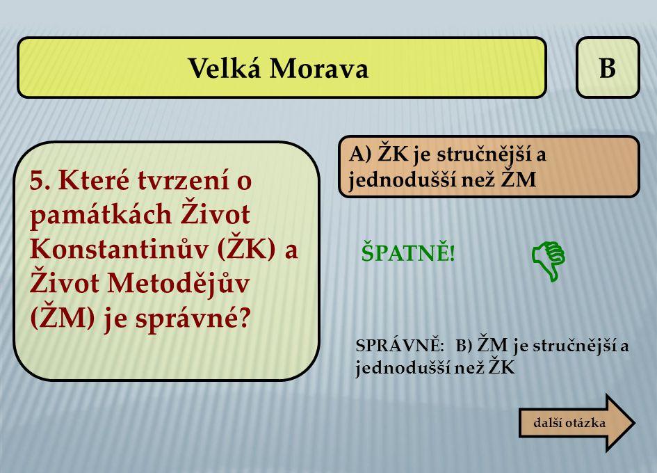 B A) ŽK je stručnější a jednodušší než ŽM ŠPATNĚ! SPRÁVNĚ: B) ŽM je stručnější a jednodušší než ŽK  další otázka Velká Morava