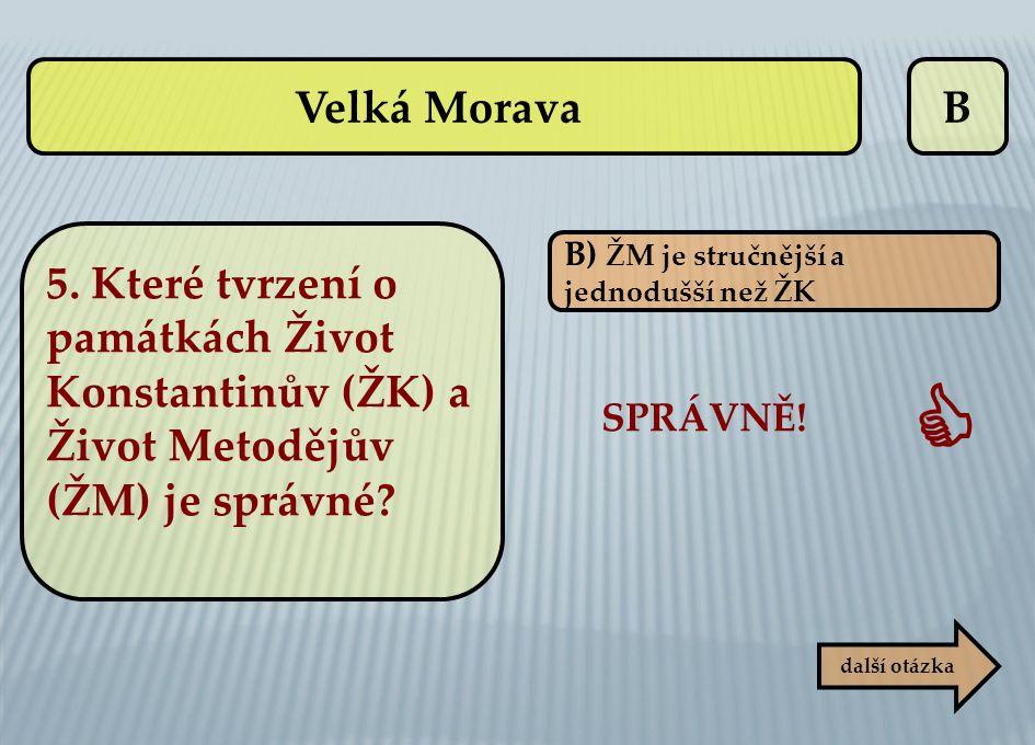 B B) ŽM je stručnější a jednodušší než ŽK SPRÁVNĚ!  další otázka Velká Morava 5. Které tvrzení o památkách Život Konstantinův (ŽK) a Život Metodějův