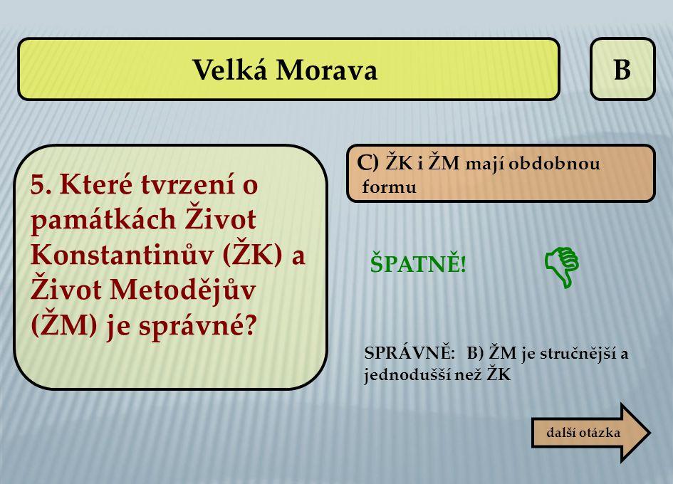 B C) ŽK i ŽM mají obdobnou formu ŠPATNĚ! SPRÁVNĚ: B) ŽM je stručnější a jednodušší než ŽK  další otázka Velká Morava 5. Které tvrzení o památkách Živ