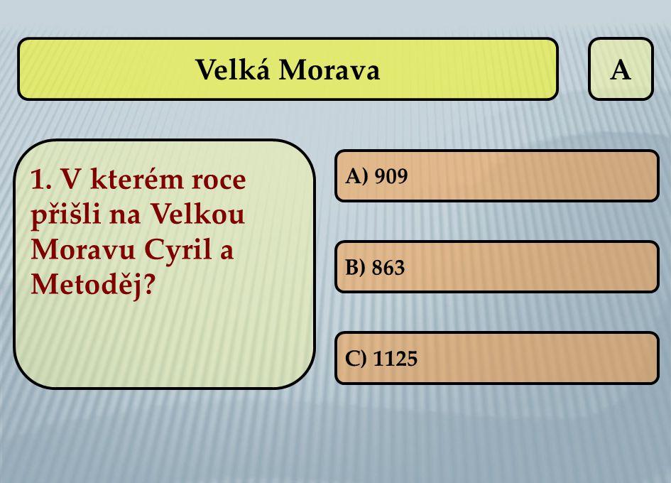 A ŠPATNĚ.SPRÁVNĚ: B) 863  další otázka A) 909 Velká Morava 1.