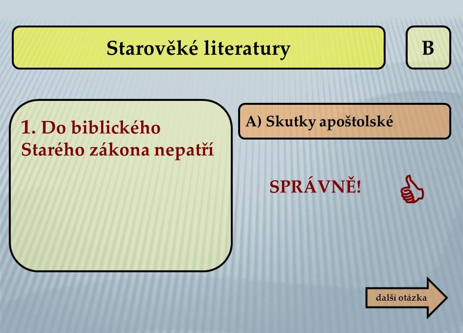 B A) Skutky apoštolské SPRÁVNĚ!  další otázka Starověké literatury 1. Do biblického Starého zákona nepatří