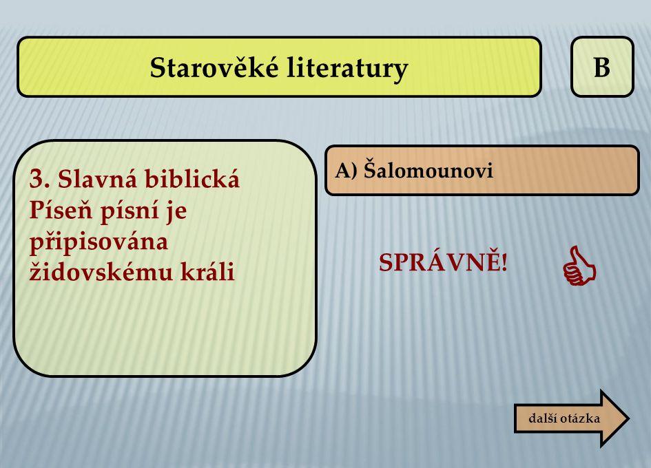 B A) Šalomounovi další otázka SPRÁVNĚ!  Starověké literatury 3. Slavná biblická Píseň písní je připisována židovskému králi