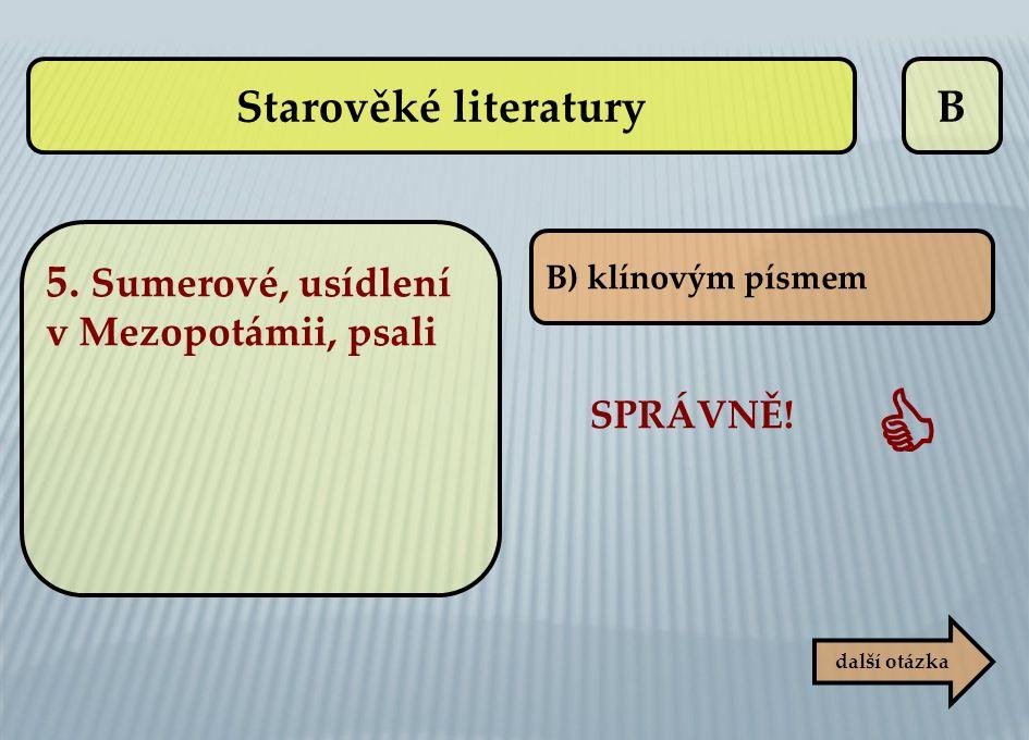 B B) klínovým písmem SPRÁVNĚ!  další otázka Starověké literatury 5. Sumerové, usídlení v Mezopotámii, psali