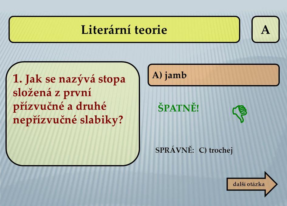 A A) jamb SPRÁVNĚ: C) trochej ŠPATNĚ!  další otázka Literární teorie 1. Jak se nazývá stopa složená z první přízvučné a druhé nepřízvučné slabiky?