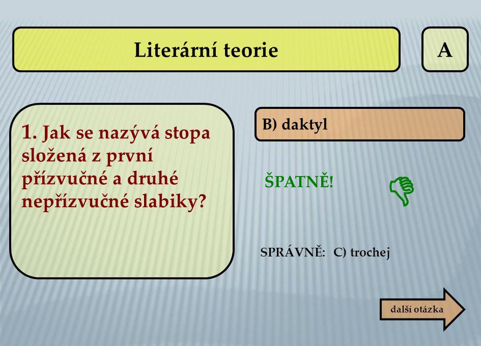 A B) daktyl SPRÁVNĚ: C) trochej ŠPATNĚ!  další otázka Literární teorie 1. Jak se nazývá stopa složená z první přízvučné a druhé nepřízvučné slabiky?