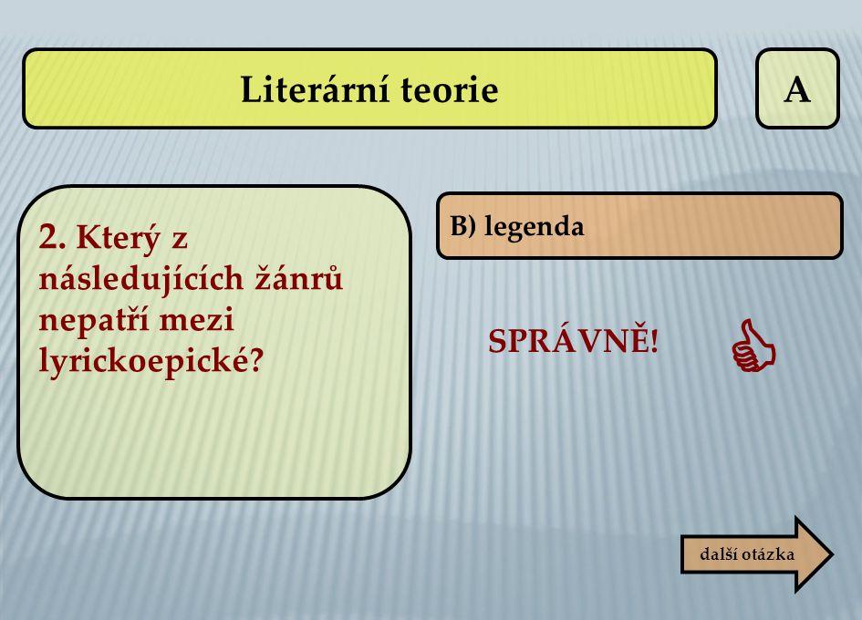 A B) legenda SPRÁVNĚ!  další otázka Literární teorie 2. Který z následujících žánrů nepatří mezi lyrickoepické?