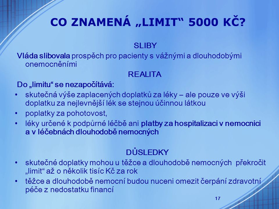 """17 CO ZNAMENÁ """"LIMIT"""" 5000 KČ? SLIBY Vláda slibovala prospěch pro pacienty s vážnými a dlouhodobými onemocněními REALITA Do """"limitu"""" se nezapočítává:"""