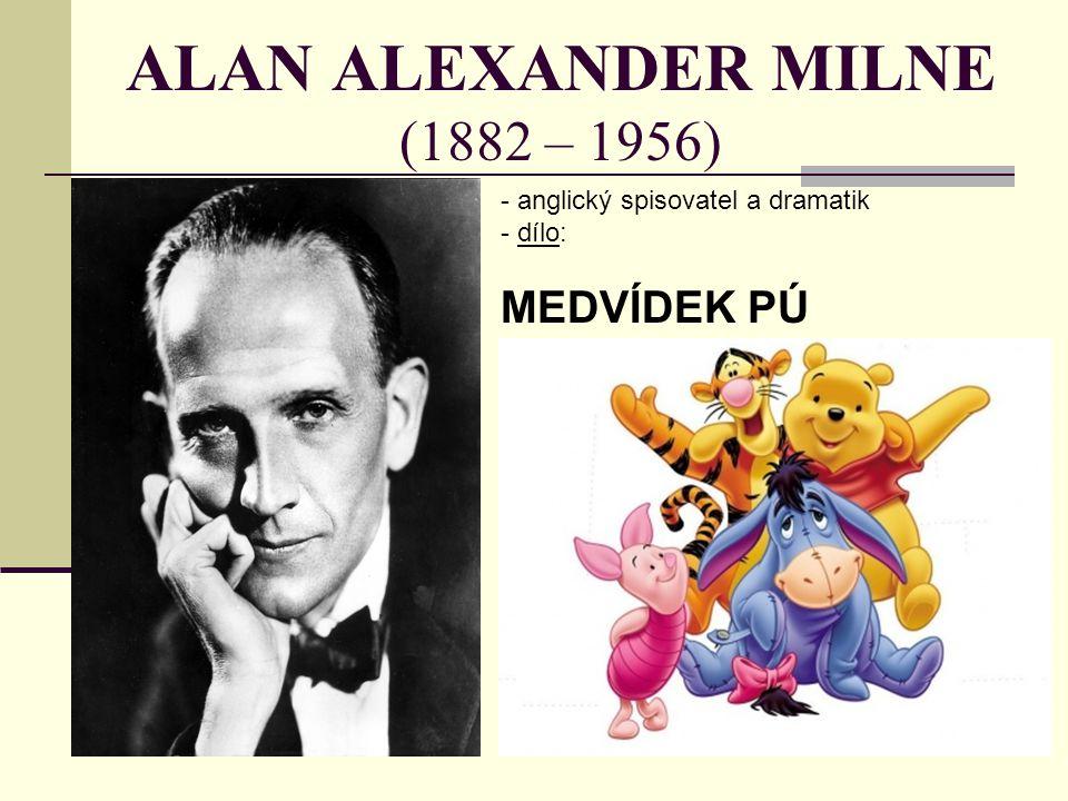 ALAN ALEXANDER MILNE (1882 – 1956) - anglický spisovatel a dramatik - d- dílo: MEDVÍDEK PÚ