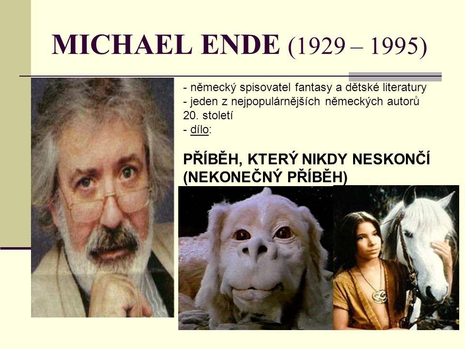MICHAEL ENDE (1929 – 1995) - německý spisovatel fantasy a dětské literatury - jeden z nejpopulárnějších německých autorů 20. století - d- dílo: PŘÍBĚH