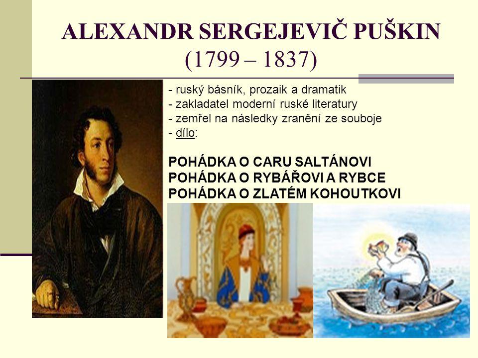 ALEXANDR SERGEJEVIČ PUŠKIN (1799 – 1837) - ruský básník, prozaik a dramatik - zakladatel moderní ruské literatury emřel na následky zranění ze souboje