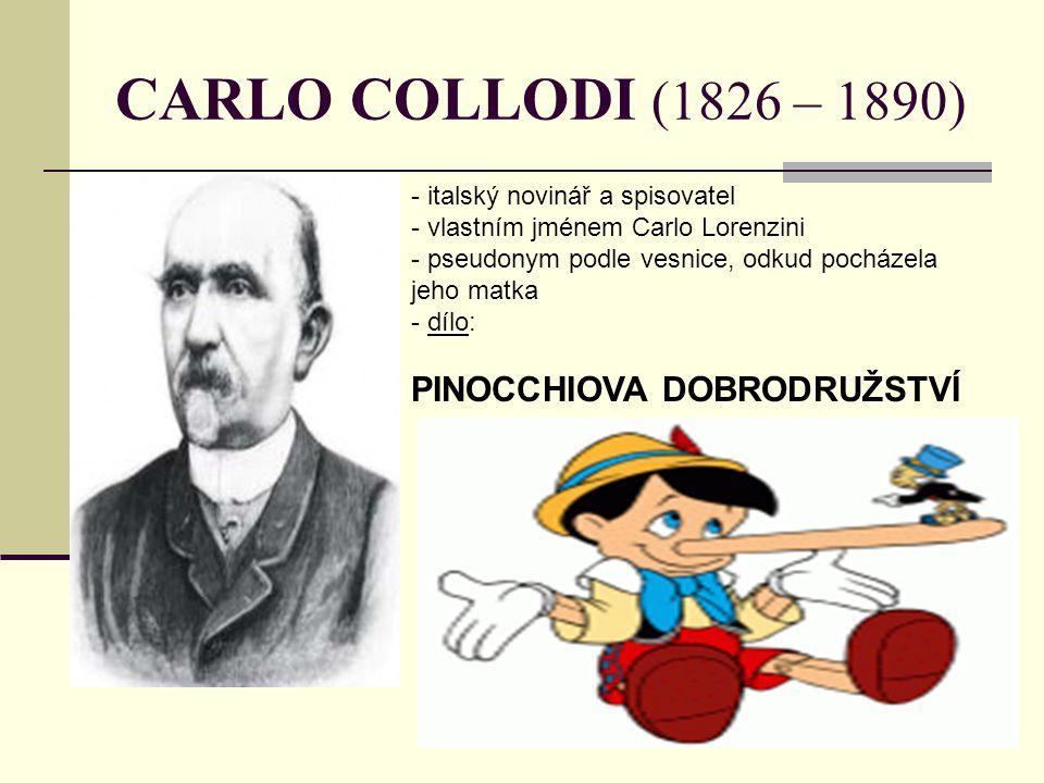 CARLO COLLODI (1826 – 1890) - italský novinář a spisovatel - vlastním jménem Carlo Lorenzini - pseudonym podle vesnice, odkud pocházela jeho matka - d