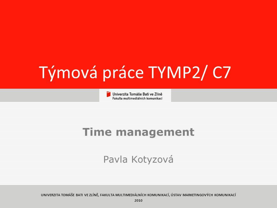 1 Týmová práce TYMP2/ C7 Time management Pavla Kotyzová UNIVERZITA TOMÁŠE BATI VE ZLÍNĚ, FAKULTA MULTIMEDIÁLNÍCH KOMUNIKACÍ, ÚSTAV MARKETINGOVÝCH KOMUNIKACÍ 2010