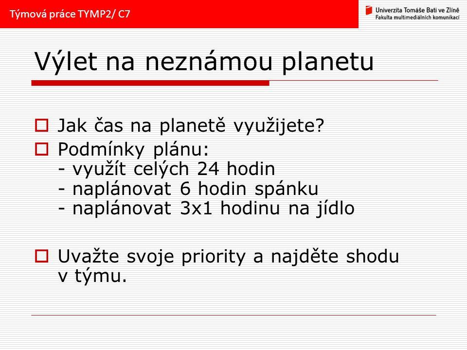 Výlet na neznámou planetu  Jak čas na planetě využijete?  Podmínky plánu: - využít celých 24 hodin - naplánovat 6 hodin spánku - naplánovat 3x1 hodi