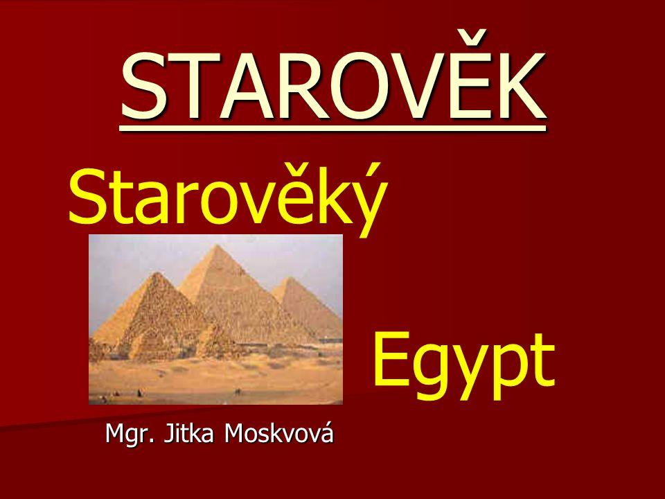 STAROVĚK Mgr. Jitka Moskvová Starověký Egypt