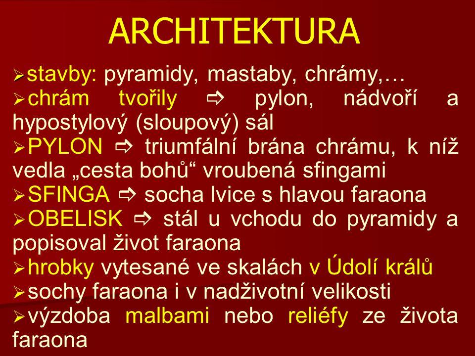 ARCHITEKTURA   stavby: pyramidy, mastaby, chrámy,…   chrám tvořily  pylon, nádvoří a hypostylový (sloupový) sál   PYLON  triumfální brána chrá