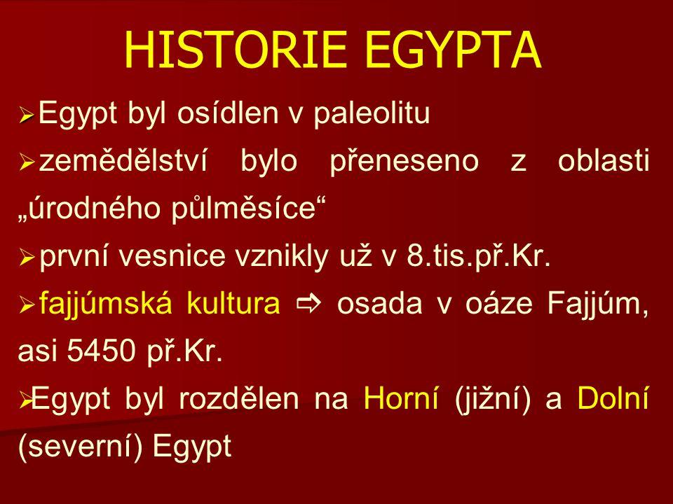 """HISTORIE EGYPTA   Egypt byl osídlen v paleolitu   zemědělství bylo přeneseno z oblasti """"úrodného půlměsíce   první vesnice vznikly už v 8.tis.př.Kr."""