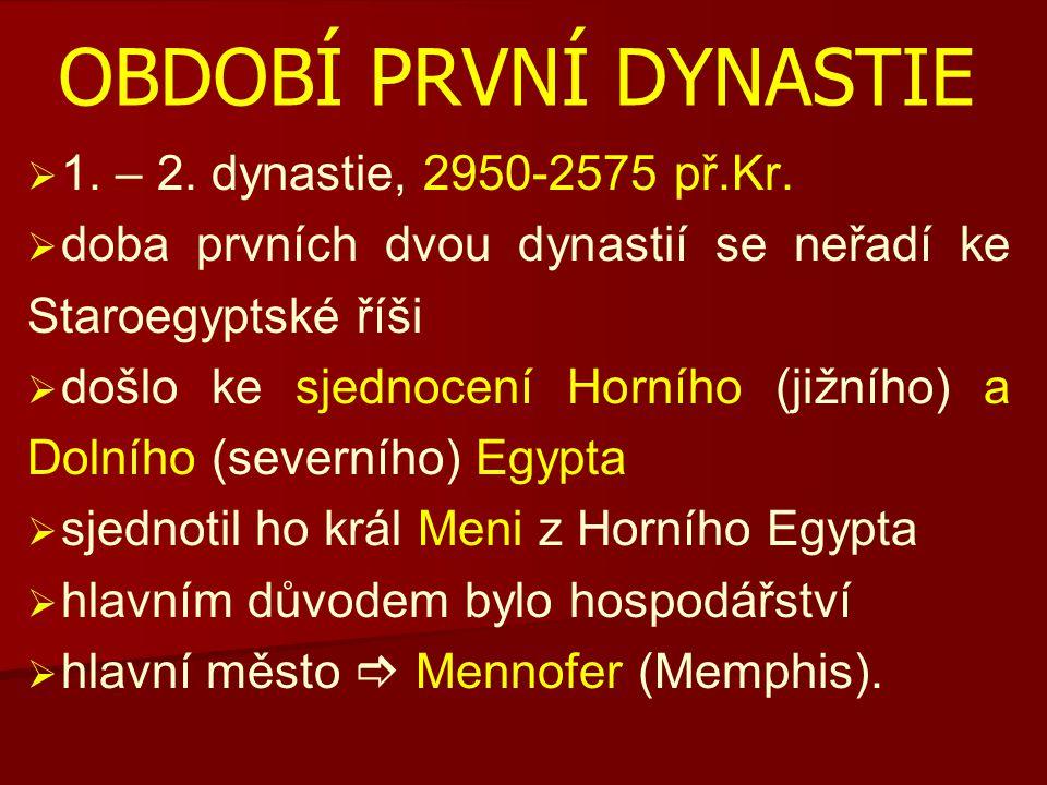 OBDOBÍ PRVNÍ DYNASTIE   1. – 2. dynastie, 2950-2575 př.Kr.   doba prvních dvou dynastií se neřadí ke Staroegyptské říši   došlo ke sjednocení Ho