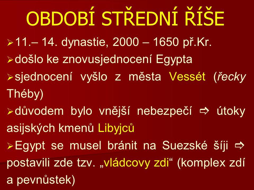 OBDOBÍ STŘEDNÍ ŘÍŠE   11.– 14. dynastie, 2000 – 1650 př.Kr.   došlo ke znovusjednocení Egypta   sjednocení vyšlo z města Vessét (řecky Théby) 