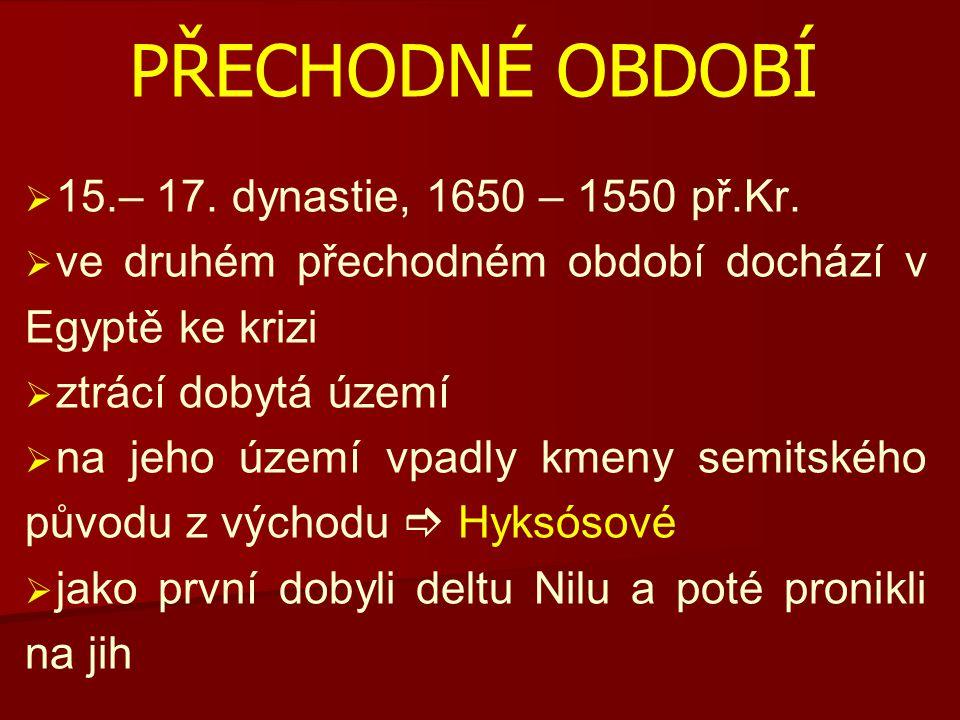 PŘECHODNÉ OBDOBÍ   15.– 17.dynastie, 1650 – 1550 př.Kr.