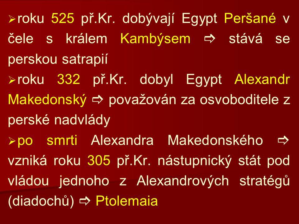   roku 525 př.Kr. dobývají Egypt Peršané v čele s králem Kambýsem  stává se perskou satrapií   roku 332 př.Kr. dobyl Egypt Alexandr Makedonský 