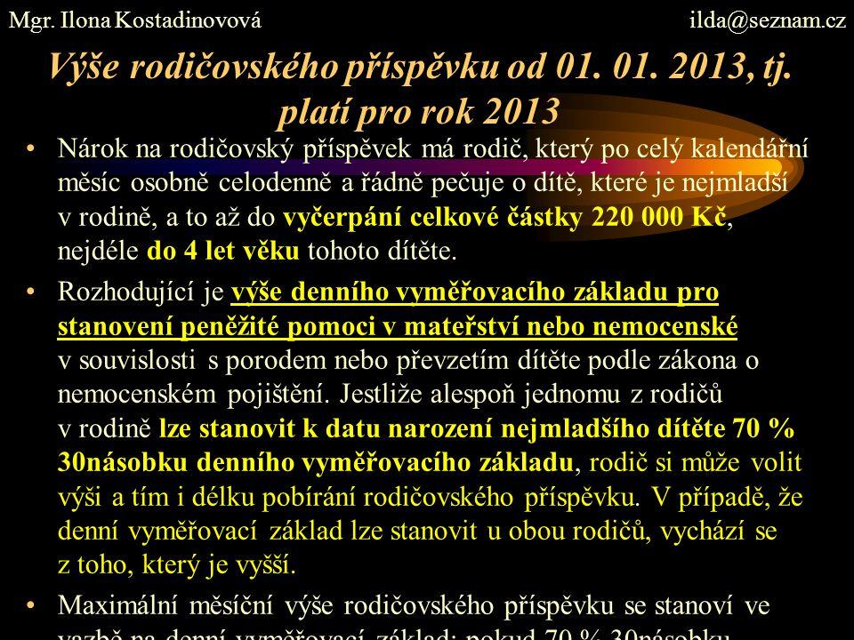 Výše rodičovského příspěvku od 01. 01. 2013, tj. platí pro rok 2013 Nárok na rodičovský příspěvek má rodič, který po celý kalendářní měsíc osobně celo