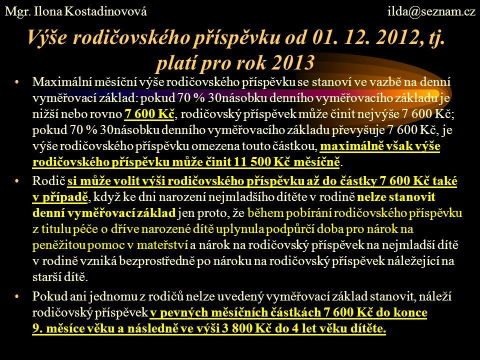 Výše rodičovského příspěvku od 01. 12. 2012, tj. platí pro rok 2013 Maximální měsíční výše rodičovského příspěvku se stanoví ve vazbě na denní vyměřov