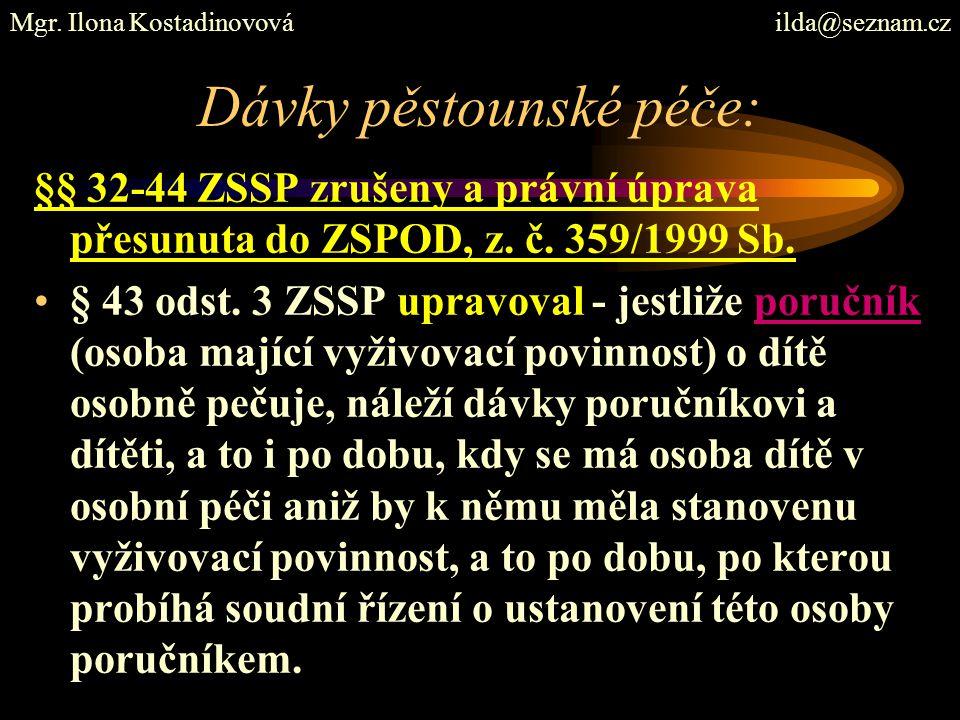 Dávky pěstounské péče: §§ 32-44 ZSSP zrušeny a právní úprava přesunuta do ZSPOD, z. č. 359/1999 Sb. § 43 odst. 3 ZSSP upravoval - jestliže poručník (o