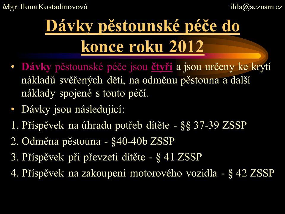 Dávky pěstounské péče do konce roku 2012 Dávky pěstounské péče jsou čtyři a jsou určeny ke krytí nákladů svěřených dětí, na odměnu pěstouna a další ná