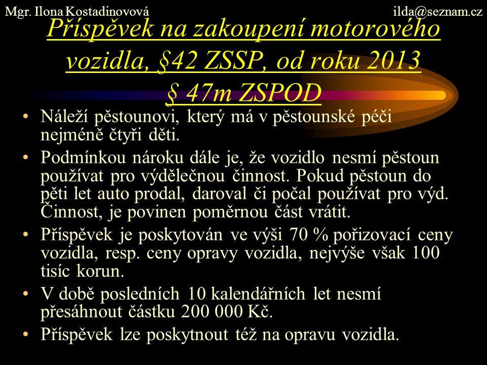 Příspěvek na zakoupení motorového vozidla, §42 ZSSP, od roku 2013 § 47m ZSPOD Náleží pěstounovi, který má v pěstounské péči nejméně čtyři děti. Podmín