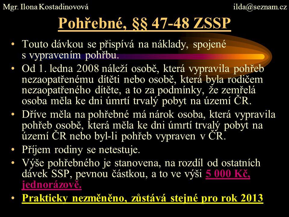 Pohřebné, §§ 47-48 ZSSP Touto dávkou se přispívá na náklady, spojené s vypravením pohřbu. Od 1. ledna 2008 náleží osobě, která vypravila pohřeb nezaop