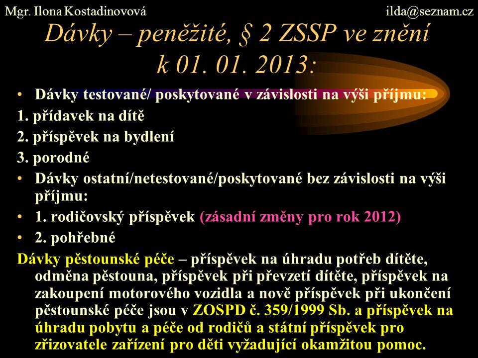 Dávky – peněžité, § 2 ZSSP ve znění k 01. 01. 2013: Dávky testované/ poskytované v závislosti na výši příjmu: 1. přídavek na dítě 2. příspěvek na bydl