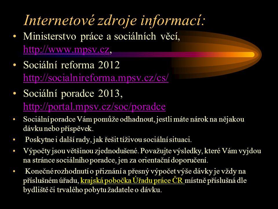 Internetové zdroje informací: Ministerstvo práce a sociálních věcí, http://www.mpsv.cz, http://www.mpsv.cz Sociální reforma 2012 http://socialnireform