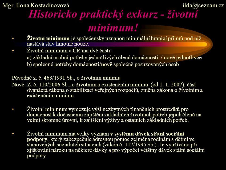 Historicko praktický exkurz - životní minimum! Životní minimum je společensky uznanou minimální hranicí příjmů pod níž nastává stav hmotné nouze. Živo