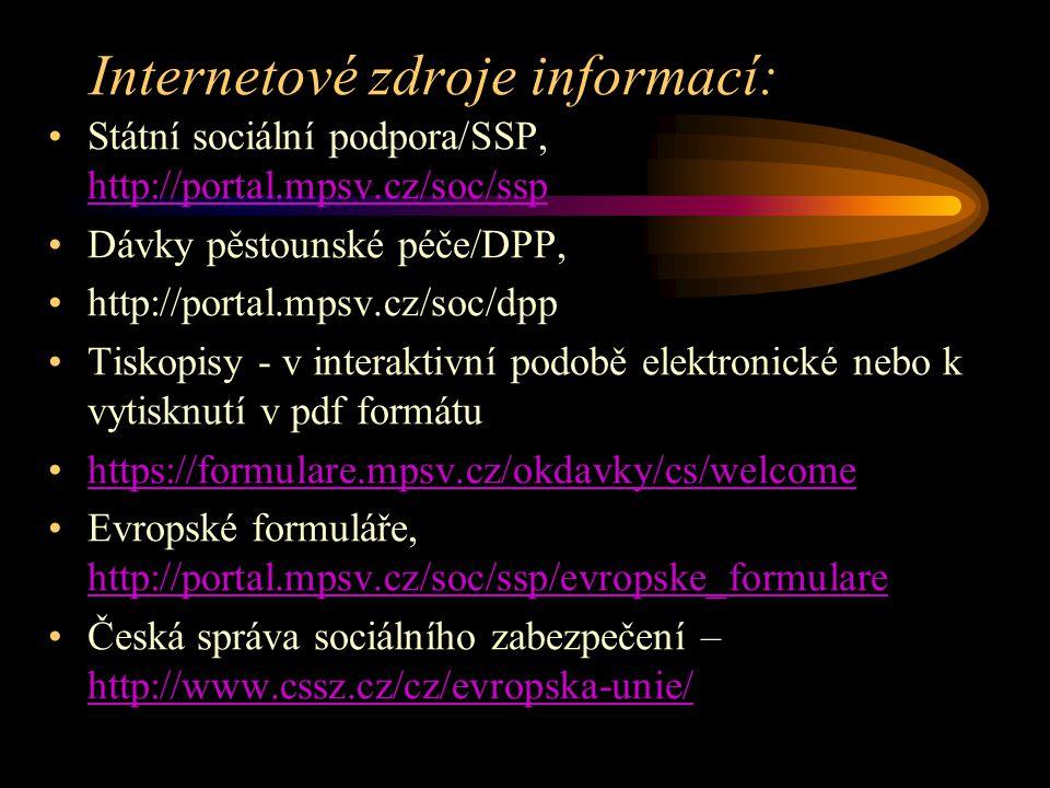 Internetové zdroje informací: Státní sociální podpora/SSP, http://portal.mpsv.cz/soc/ssp http://portal.mpsv.cz/soc/ssp Dávky pěstounské péče/DPP, http