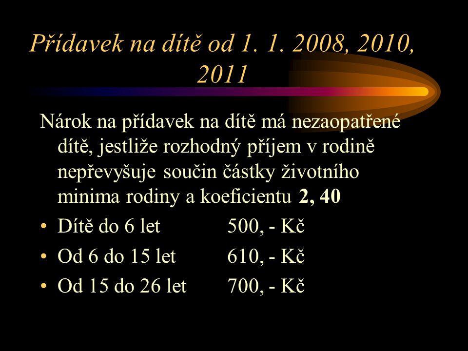 Přídavek na dítě od 1. 1. 2008, 2010, 2011 Nárok na přídavek na dítě má nezaopatřené dítě, jestliže rozhodný příjem v rodině nepřevyšuje součin částky