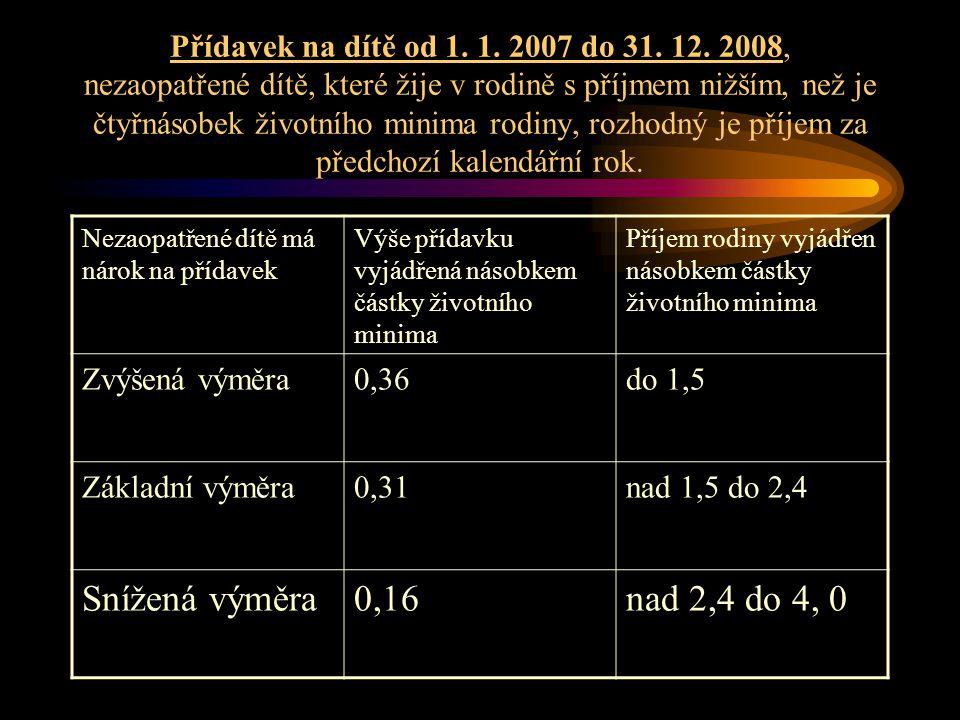 Přídavek na dítě od 1. 1. 2007 do 31. 12. 2008, nezaopatřené dítě, které žije v rodině s příjmem nižším, než je čtyřnásobek životního minima rodiny, r